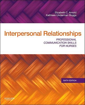 Interpersonal Relationships: Professional Communication Skills for Nurses - Arnold, Elizabeth C, and Boggs, Kathleen Underman