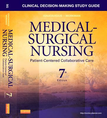 Clinical Decision-Making Study Guide for Medical-Surgical Nursing: Patient-Centered Collaborative Care - Ignatavicius, Donna D, MS, RN, CM, and Workman, M Linda, PhD, RN
