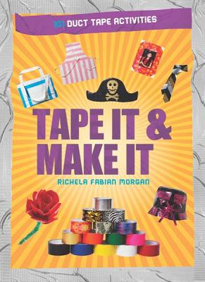 Tape It & Make It: 101 Duct Tape Activities - Beemish, Cory, and Morgan, Rachela Fabian, and Morgan, Richela Fabian