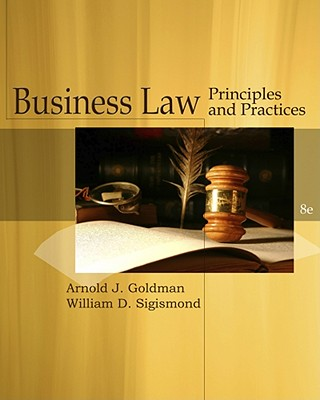Business Law: Principles and Practices - Goldman, Arnold J, and Sigismond, William D
