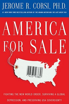America for Sale: Fighting the New World Order, Surviving a Global Depression, and Preserving U.S.A. Sovereignty - Corsi, Jerome R, PH.D.
