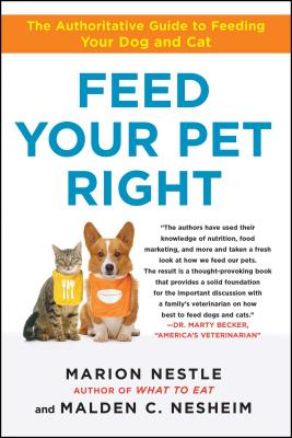 Feed Your Pet Right: The Authoritative Guide to Feeding Your Dog and Cat - Nestle, Marion, and Nesheim, Malden C