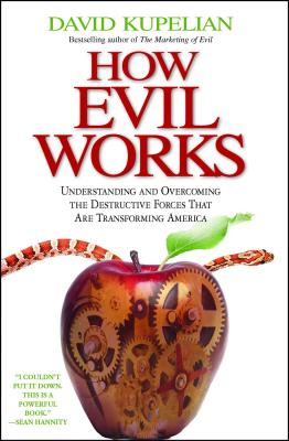 How Evil Works: Understanding and Overcoming the Destructive Forces That Are Transforming America - Kupelian, David