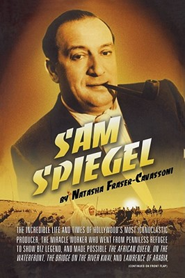 Sam Spiegel: The Incredible Life and Times of Hollywood's Most Iconoclastic Producer, the Miracle Worker Who Went from Penniless Re - Fraser-Cavassoni, Natasha
