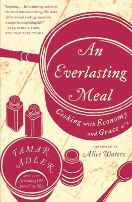 An Everlasting Meal: Cooking with Economy and Grace - Adler, Tamar, and Waters, Alice (Foreword by)