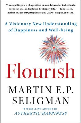Flourish: A Visionary New Understanding of Happiness and Well-Being - Seligman, Martin E P, Ph.D.