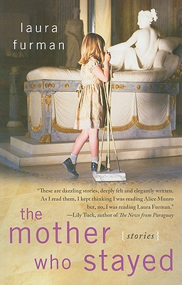 The Mother Who Stayed: Stories - Furman, Laura