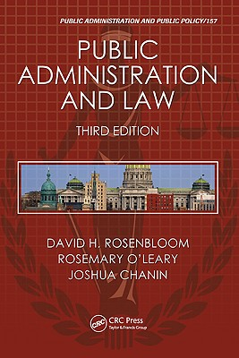 Public Administration and Law - Rosenbloom, David H, and O'Leary, Rosemary, Professor, and Chanin, Joshua