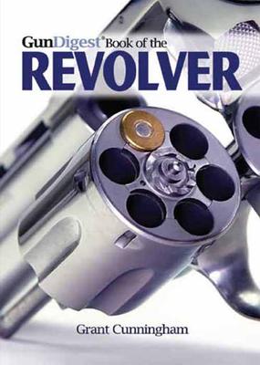 Gun Digest Book of the Revolver - Cunningham, Grant