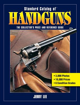 Standard Catalog of Handguns: The Collector's Price and Reference Guide - Lee, Jerry