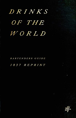 Drinks of the World 1837 Reprint - Brown, Ross, and Mew, James, and Ashton, John, Mr.