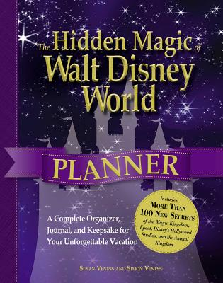 The Hidden Magic of Walt Disney World Planner: A Complete Organizer, Journal, and Keepsake for Your Unforgettable Vacation - Veness, Susan, and Veness, Simon