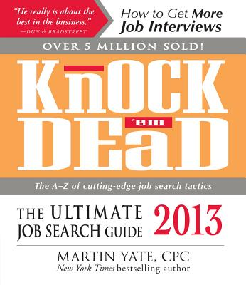 Knock 'em Dead 2013 the Ultimate Job Search Guide - Yate, Martin