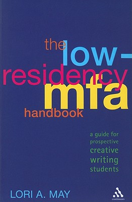 The Low-Residency MFA Handbook: A Guide for Prospective Creative Writing Students - May, Lori A