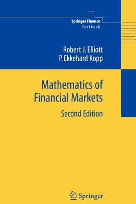Mathematics of Financial Markets - Elliott, Robert J., and Kopp, P.Ekkehard
