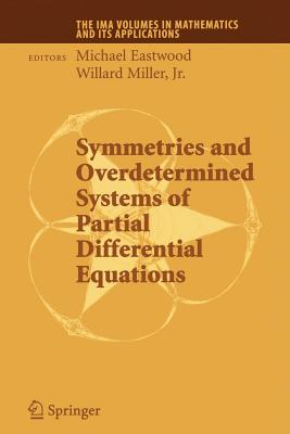Symmetries and Overdetermined Systems of Partial Differential Equations - Eastwood, Michael (Editor), and Miller, Willard, Jr. (Editor)