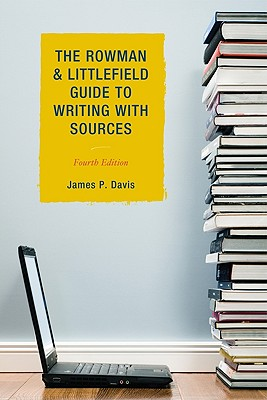 The Rowman & Littlefield Guide to Writing with Sources - Davis, James P