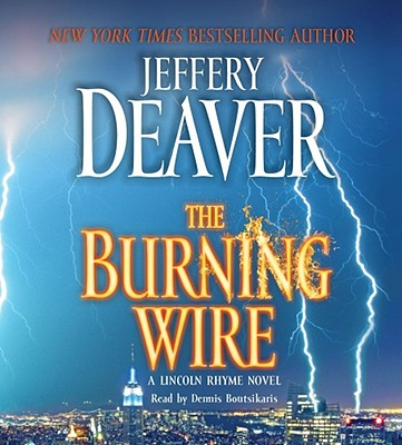 The Burning Wire - Deaver, Jeffery, and Boutsikaris, Dennis (Read by)