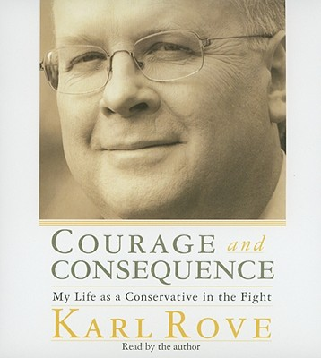 Courage and Consequence: My Life as a Conservative in the Fight - Rove, Karl (Read by)