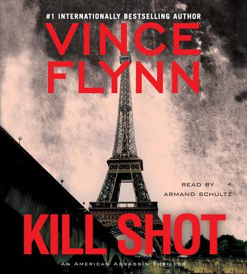 Kill Shot: An American Assassin Thriller - Flynn, Vince, and Schultz, Armand (Read by)