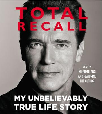 Total Recall: My Unbelievably True Life Story - Schwarzenegger, Arnold, and Lang, Stephen (Read by)