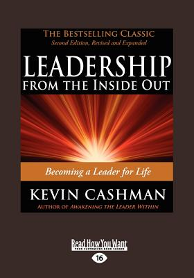 Leadership from the Inside Out: Becoming a Leader for Life - Cashman, Kevin