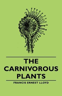 The Carnivorous Plants - Lloyd, Francis Ernest