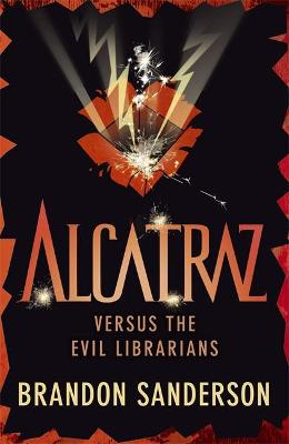 Alcatraz Versus the Evil Librarians - Sanderson, Brandon, and Knowles, Patrick (Designer)