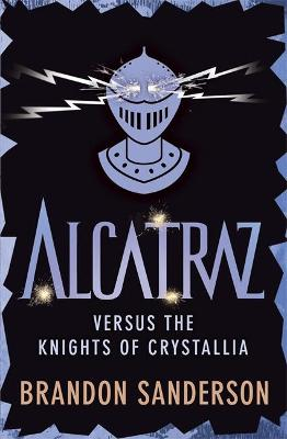 Alcatraz Versus the Knights of Crystallia - Sanderson, Brandon