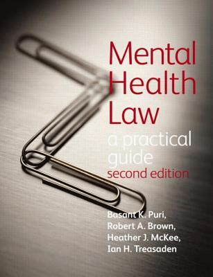 Mental Health Law: A Practical Guide - Puri, Basant, and Brown, Robert, and McKee, Heather
