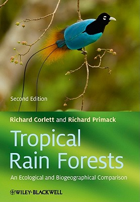 Tropical Rain Forests: An Ecological and Biogeographical Comparison - Corlett, Richard T., and Primack, Richard B.