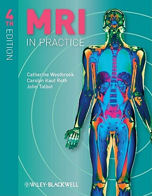 MRI in Practice - Westbrook, Catherine, and Roth, Carolyn Kaut, and Talbot, John