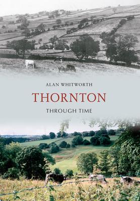 Thornton Through Time - Whitworth, Alan