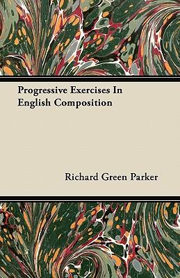 Progressive Exercises in English Composition - Parker, Richard Green