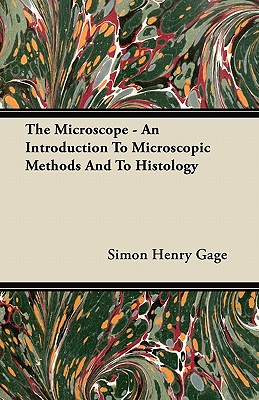 The Microscope - An Introduction To Microscopic Methods And To Histology - Gage, Simon Henry