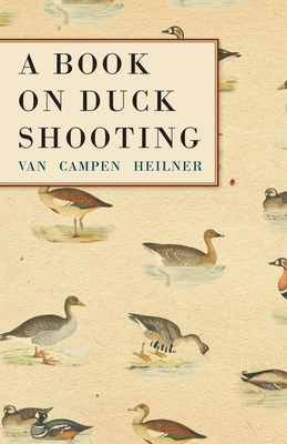 A Book on Duck Shooting - Heilner, Van Campen