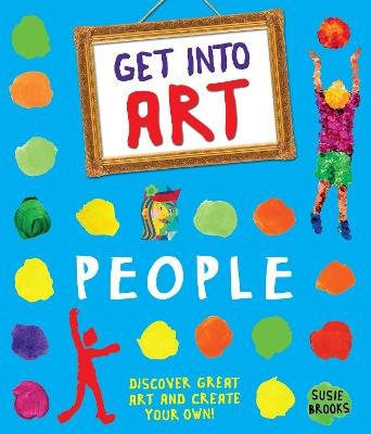 Get Into Art: People: Discover great art - and create your own! - Brooks, Susie