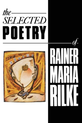 The Selected Poetry of Rainer Maria Rilke - Rilke, Rainer, and Rilke, Rainer Maria