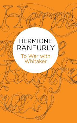 To War with Whitaker - Ranfurly, Hermione Ranfurly,Countess of