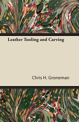 Leather Tooling and Carving - Groneman, Chris H