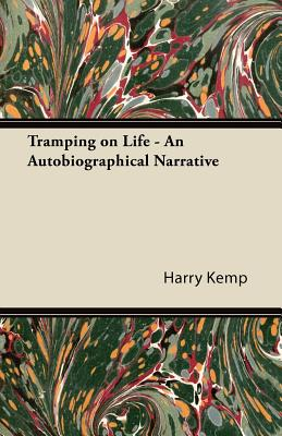 Tramping on Life - An Autobiographical Narrative - Kemp, Harry