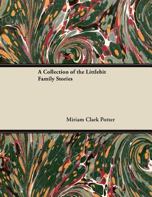 A Collection of the Littlebit Family Stories - Potter, Miriam Clark