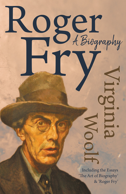 Roger Fry - A Biography - Woolf, Virginia