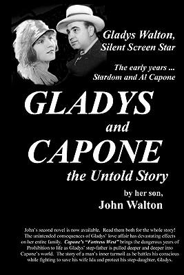 Gladys and Capone, the Untold Story - Walton, John, and Jordan, Katherine