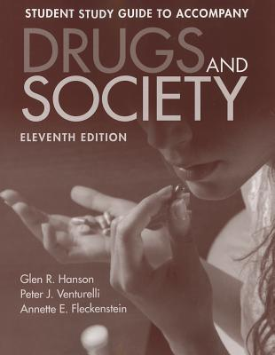 Drugs and Society Student Study Guide - Hanson, Glen R, and Venturelli, Peter J, and Fleckenstein, Annette E