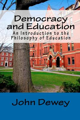 Democracy and Education: An Introduction to the Philosophy of Education - Dewey, John