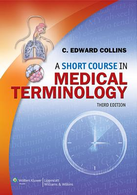 A Short Course in Medical Terminology - Collins, C Edward