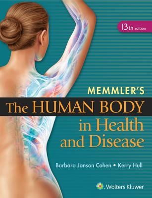 Memmler's the Human Body in Health and Disease - Cohen, Barbara Janson, BA, MEd, and Hull, Kerry L.