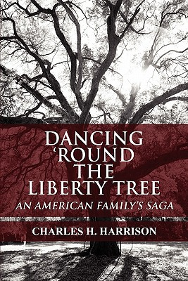 Dancing 'Round the Liberty Tree: An American Family's Saga - Harrison, Charles H
