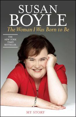 The Woman I Was Born to Be: My Story - Boyle, Susan